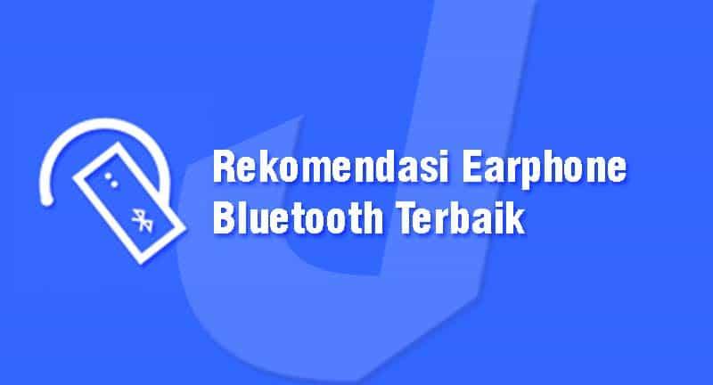 Rekomendasi Earphone Bluetooth Terbaik