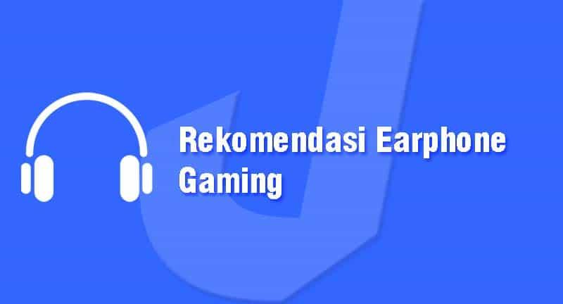 Rekomendasi Earphone Gaming